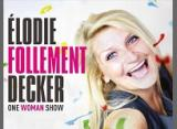 Follement Decker (One Woman Show)
